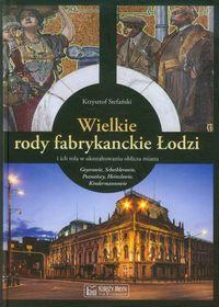 Wielkie rody fabrykanckie Łodzi (K.Stefański)