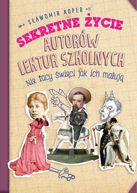Sekretne zycie autorów lektur szkolnych Nie tacy święci (S.Koper)