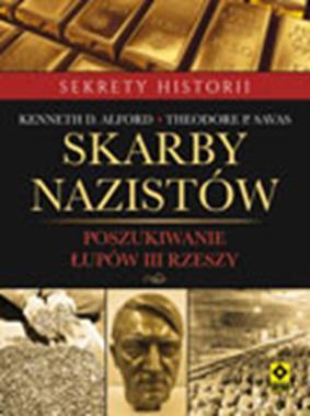 Skarby nazistów Poszukiwanie łupów III Rzeszy (K.D.Alford T.P.Savas)