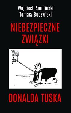 Niebezpieczne związki Donalda Tuska (W.Sumliński T.Budzyński)