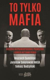 """To tylko mafia (W.Sumliński J.Sokołowski """"Masa"""" T.Budzyński)"""