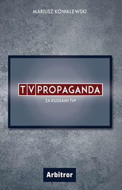 TVPropaganda Za kulisami TVP (M.Kowalewski)
