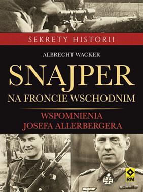 Snajper na Froncie Wschodnim Wspomnienia Josefa Allerbergera (A.Wacker)