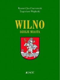 Wilno Dzieje i obraz miasta (R.J.Czarnowski E.Wojdecki)
