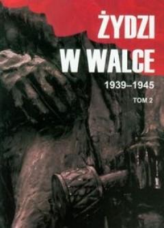 Żydzi w walce 1939-1945 T.2 (red.J.Roszkowski)